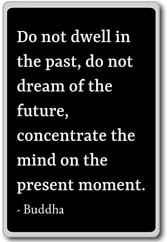 Do not dwell in the past, do not dream of the future... - Buddha quotes fridge magnet, Black