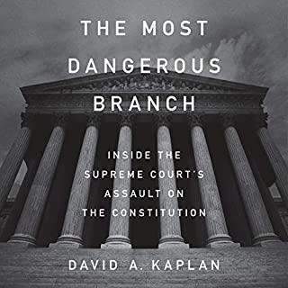 The Most Dangerous Branch     Inside the Supreme Court's Assault on the Constitution              By:                                                                                                                                 David A. Kaplan                               Narrated by:                                                                                                                                 Dan Woren                      Length: 16 hrs and 35 mins     94 ratings     Overall 4.5