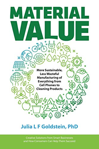Material Value: More Sustainable, Less Wasteful Manufacturing of Everything from Cell Phones to Clea