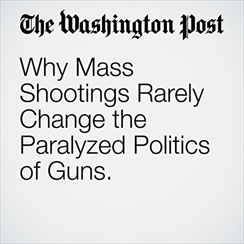 Why Mass Shootings Rarely Change the Paralyzed Politics of Guns. copertina