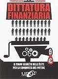 Dittatura finanziaria. Il piano segreto delle élite dietro la crisi economica per conquistare il potere