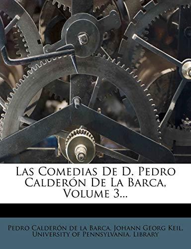 Las Comedias De D. Pedro Calderón De La Barca, Volume 3...