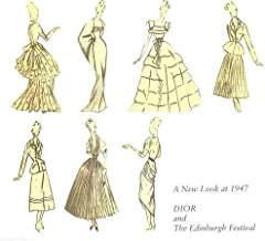 A New Look at 1947: Dior and the Edinburgh Festival: 50 Years on - An Exhibition Exploring the Cultural Significance of Dior's New Look and the First Edinburgh Festival