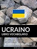Libro Vocabolario Ucraino: Un Approccio Basato sugli Argomenti