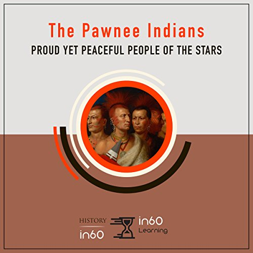 The Pawnee Indians: Proud Yet Peaceful People of the Stars audiobook cover art