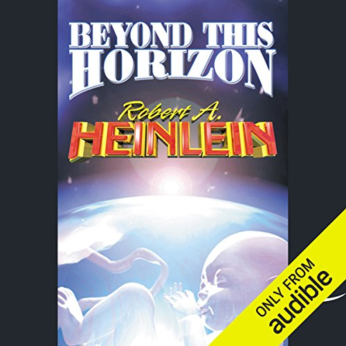 Beyond This Horizon                    Written by:                                                                                                                                 Robert A. Heinlein                               Narrated by:                                                                                                                                 Peter Ganim                      Length: 7 hrs and 39 mins     2 ratings     Overall 3.0