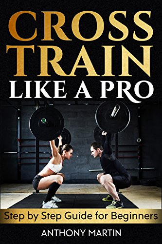 Cross Train Like A Pro: Step by Step Guide for Beginners (English Edition)