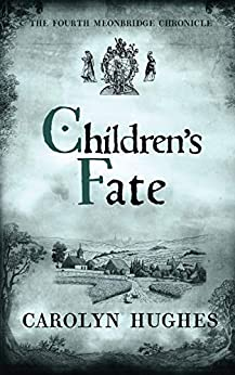 Children's Fate: The Fourth Meonbridge Chronicle (The Meonbridge Chronicles Book 4) by [Carolyn Hughes]