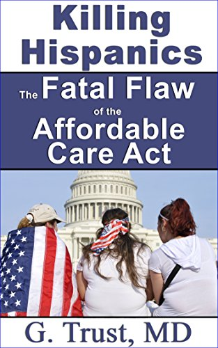 Killing Hispanics the Fatal Flaw of the Affordable Care Act (Women's Health in the 21st Century Book 11) (English Edition)