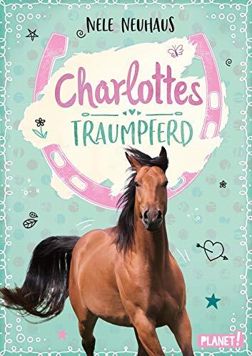 Charlottes Traumpferd 1: Charlottes Traumpferd: Pferderoman von der Bestsellerautorin
