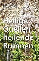 Heilige Quellen, heilende Brunnen: Uerberarbeitete und erweiterte zweite Auflage mit Beitraegen von Marion Reissner, Sergius Golowin und Herman de Vries