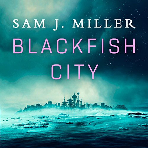 Blackfish City                   By:                                                                                                                                 Sam J. Miller                               Narrated by:                                                                                                                                 Vikas Adam                      Length: 10 hrs and 16 mins     10 ratings     Overall 3.7
