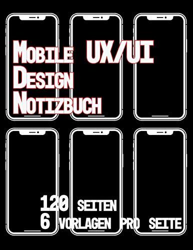 Mobile UX/UI Design Notizbuch 120 Seiten 6 Vorlagen Pro Seite: Usability und UX Design Entwicklung I Praxisbuch für Web, Interface und App Entwickler