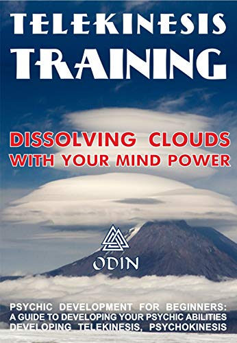 Telekinesis Training: Dissolving Clouds With Your Mind Power, Development Of Psychic Power For Beginners (A Guide To Developing Your Psychic Abilities, Developing Telekinesis, Psychokinesis)