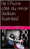 De l'Autre côté du miroir (édition illustrées) - Format Kindle - 0,99 €
