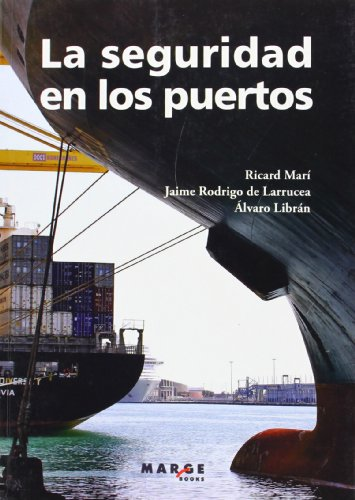La seguridad en los puertos: Cómo gestionar la protección y la seguridad en instalaciones portuarias según el código PBIP: 0 (Biblioteca de logística)