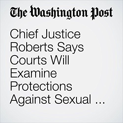 Chief Justice Roberts Says Courts Will Examine Protections Against Sexual Harassment copertina