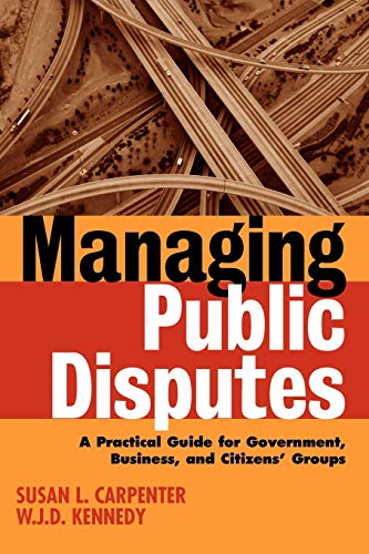 Compare Textbook Prices for Managing Public Disputes: A Practical Guide for Professionals in Government, Business and Citizen's Groups 1 Edition ISBN 9780787957421 by Kennedy, W. J. D.,Carpenter, Susan L.