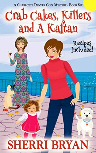 Crab Cakes, Killers and a Kaftan (A Charlotte Denver Cozy Mystery Book...