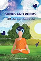 Songs and Poems: With Love, From Love, For Love