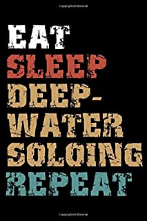 Eat, Sleep, DEEP-WATER SOLOING Repeat Notebook Birthday DEEP-WATER SOLOING Gift: Lined Notebook / Journal Gift, 101 Pages,...