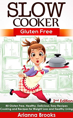 Slow Cooker: Gluten Free: 80 Gluten Free, Healthy, Delicious, Easy Recipes: Cooking and Recipes for Weight Loss and Healthy Living (Slow Cooker Weight Loss Series Book 4)