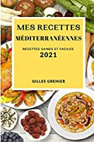 Mes Recettes Méditerranéennes 2021 (Mediterranean Recipes 2021 French Edition): Recettes Saines Et Faciles