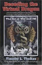 Decoding The Virtual Dragon - Critical Evolutions In The Science And Philosophy Of China's Information Operations And Military Strategy - The Art Of War And IW by Timothy L. Thomas