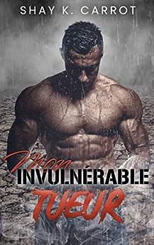Mon Invulnérable Tueur: Dark Romance par [Shay Carrot]