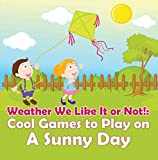 Weather We Like It or Not!: Cool Games to Play on A Sunny Day: Weather for Kids - Earth Sciences (Children's Weather Books) (English Edition)