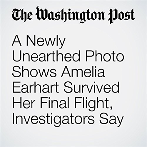 A Newly Unearthed Photo Shows Amelia Earhart Survived Her Final Flight, Investigators Say copertina