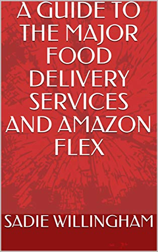 A GUIDE TO THE MAJOR FOOD DELIVERY SERVICES AND AMAZON FLEX (English Edition)