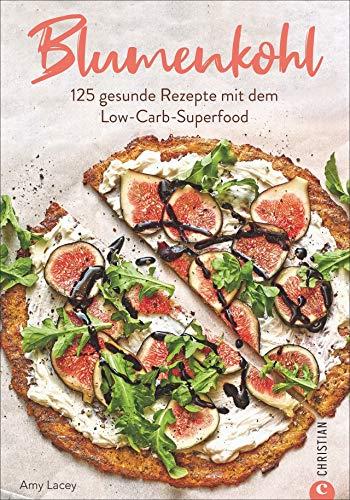 Kochbuch: Blumenkohl - 125 geniale Low-Carb-Rezepte. Der US-Bestseller jetzt endlich auf Deutsch. Mit Hinweisen zu Unverträglichkeiten und besonderen Ernährungsformen.