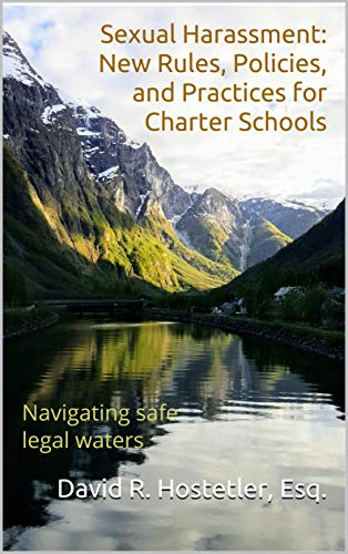Sexual Harassment: New Rules, Policies, and Practices for Charter Schools: Navigating safe legal waters (English Edition)