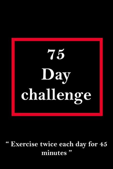 75 day challenge journal: exercise hard for 75 days to score the best victory against your mind, start where you are.