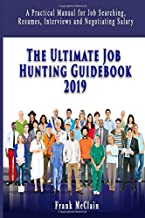 The Ultimate Job Hunting Guidebook 2019: A Practical Manual for Job Searching, Resumes, Interviews and Negotiating Salary