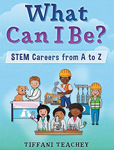 Compare Textbook Prices for What Can I Be? STEM Careers from A to Z  ISBN 9780578622583 by Teachey, Tiffani