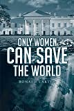 Only Women Can Save the World (English Edition)