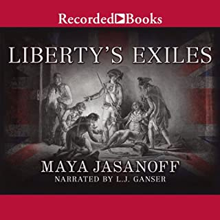 Liberty's Exiles     American Loyalists in the Revolutionary World              Written by:                                                                                                                                 Maya Jasanoff                               Narrated by:                                                                                                                                 L. J. Ganser                      Length: 16 hrs and 10 mins     1 rating     Overall 3.0