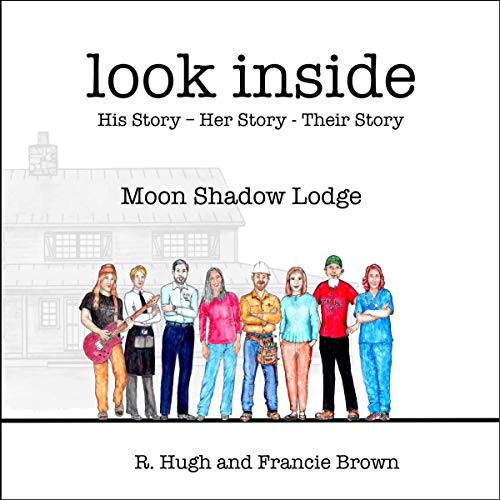 Look Inside: Moon Shadow Lodge                   By:                                                                                                                                 Francie Brown,                                                                                        Robert Hugh Brown                               Narrated by:                                                                                                                                 Jim Johnson,                                                                                        Rob Brown,                                                                                        Francie Brown                      Length: 4 hrs and 22 mins     Not rated yet     Overall 0.0