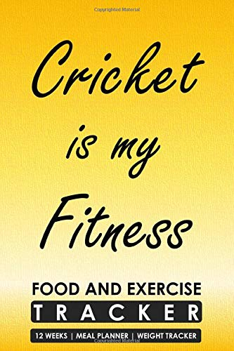 Food and Exercise Tracker 12 Weeks Meal Planner Weight Tracker, Cricket is my Fitness: Blank Fitness and Eating Habit Templates in a Journal with Sport Theme