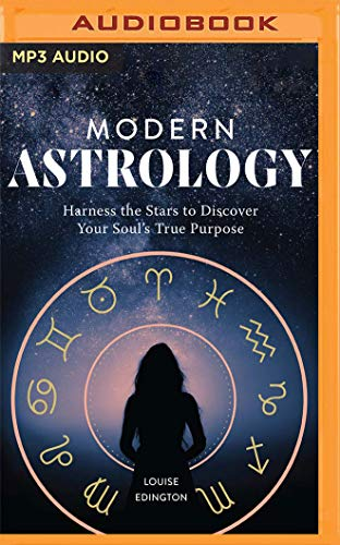 Modern Astrology: Harness the Stars to Discover Your Soul\'s True Purpose