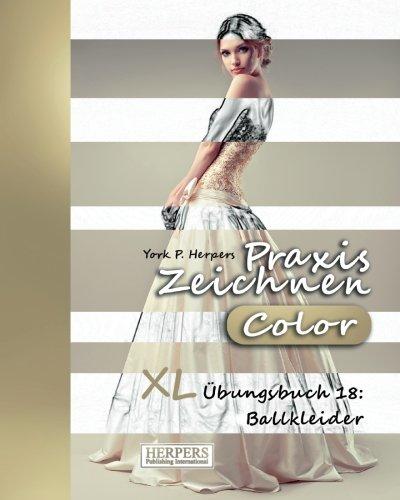 Praxis Zeichnen [Color] - XL Übungsbuch 18: Ballkleider