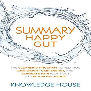The Cleansing Program to Help You Lose Weight Summary /& Analysis Gain Energy Happy Gut By Vincent Pedre and Eliminate Pain