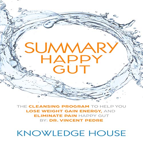 Summary of Happy Gut: The Cleansing Program to Help You Lose Weight, Gain Energy, and Eliminate Pain by Dr. Vincent Pedre audiobook cover art