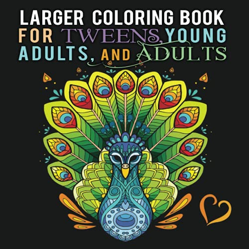 LARGER Coloring Book for Tweens, Young Adults, and Adults: Hours of creative activities. One-sided pages - Ideal to laminate for customized placemats or wall art. (Creative coloring and activities)