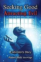Seeking Good - Attracting Evil