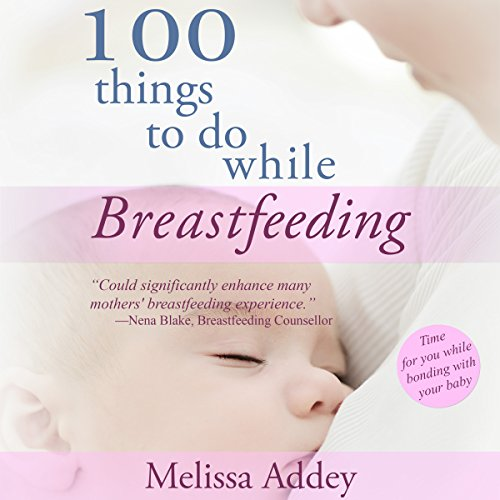100 Things to Do While Breastfeeding audiobook cover art