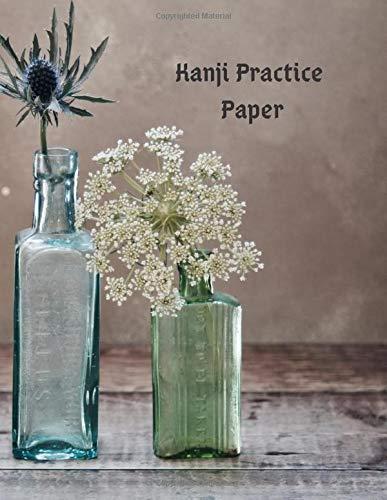 Kanji Practice Paper: Genkouyoushi Japanese Lettering Notebook Workbook Genkoyoshi Hiragana Katakana Yoshi Kana Old Bottle Vases and Flowers (Japanese Writing, Band 7)