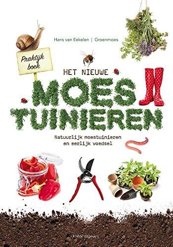 Praktijkboek Het nieuwe moestuinieren: natuurlijk moestuinieren en eerlijk voedsel